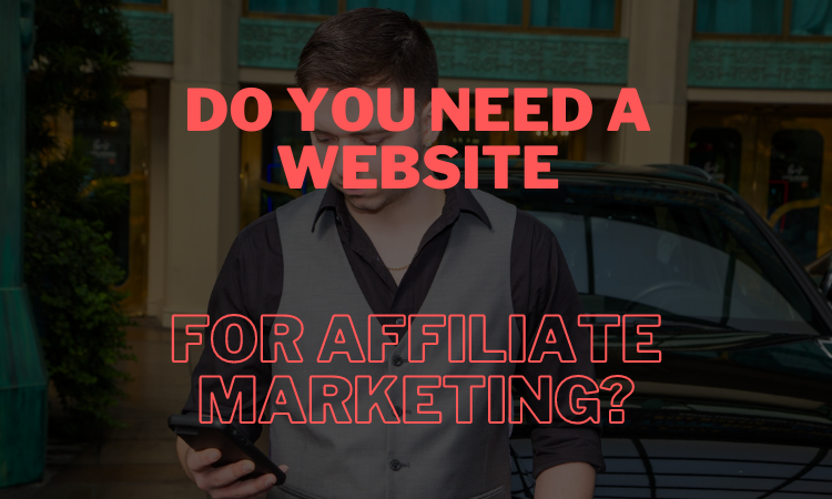 Do You Really Need A Website For Affiliate Marketing