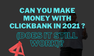 Can You Make Money With ClickBank in 2021 (Does It Still Work)?