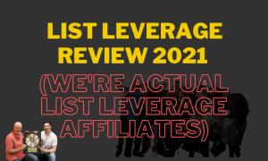List Leverage Review 2021 (We Are Actual List Leverage Affiliates)